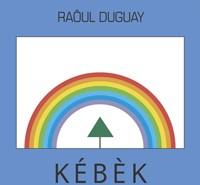 Kébèk: la somme des écrits politiques de Raôul Duguay!